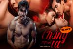 Tá hoả với Chồng Người Ta: Một tay viết lại định nghĩa LGBT, cú twist tham vọng nhất điện ảnh Việt?