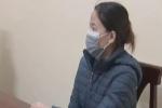 Người phụ nữ về từ TP.HCM mắc Covid-19 khai báo gian dối bị khởi tố, bắt tạm giam